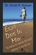 Eight Days in May: The Amazing Life Changing Story about Awakening to Your Best Life. - Needham, Jeffrey A.; Dr Jeffrey a. Needham, Jeffrey A. Needha; Dr Jeffrey a. Needham