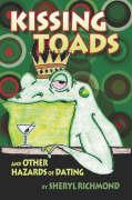 Kissing Toads and Other Hazards of Dating - Richmond, Sheryl