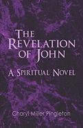 The Revelation of John: A Spiritual Novel - Pingleton, Charyl Miller