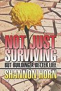 Not Just Surviving: But Building a Better Life - Horn, Shannon