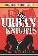 The Urbanknights: Past Debts - Roby III, James H.