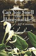 Can You Smell the Honeysuckle? - Cavaness, Jeff