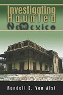 Investigating Haunted New Mexico - Van Alst, Randell S.