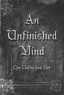 An Unfinished Mind - Poet, The Unfinished Unfinished; Unfinished Poet