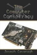 The Computer Conspiracy - Cavanagh, Joseph