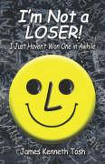 I'm Not a Loser!: I Just Haven't Won One in Awhile - Tosh, James Kenneth