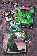 Sherlock Heads and Toonses Tails - Evans, Otis R.