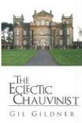 The Eclectic Chauvinist - Gildner, Gil