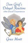 Teen Grief's Delayed Reactions-Little Gracie's Experience - Mont, Grace; Monet, Grace