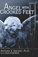 Angel with Crooked Feet - Sarjant Ph. D. , Anthony V.