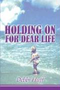 Holding on for Dear Life - Huff, Debbi