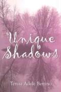 Unique Shadows - Bettino, Teresa Adele
