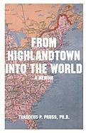 From Highlandtown Into the World: A Memoir - Pruss Ph. D. , Thaddeus P.