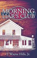 Morning Liar's Club - Hills, J. Wayne, Jr.