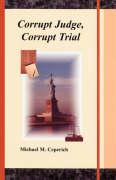 Corrupt Judge, Corrupt Trial - Ceperich, Michael M.
