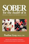 Sober for the Health of It: A Nutritional Approach to the Treatment of Alcoholism - Gray, Pauline; Gray, Ph. D. Cnc Pauline