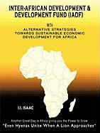 Inter-African Development and Development Fund (Iadf): With Alternative Strategies Towards Sustainable Economic Development for Africa - I. I. Isaac, I. Isaac; I. I. Isaac