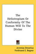 The Heliotropium or Conformity of the Human Will to the Divine - Drexelius, Jeremias