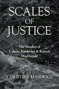 Scales of Justice: The Murders of Colette, Kimberley & Kristen MacDonald - Masewicz, Christina