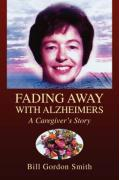 Fading Away with Alzheimers - Smith, Bill Gordon