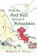 From an Ant Hill Springs a Mountain - Pierce, Barbara A.