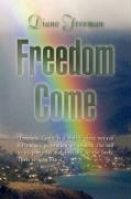 Freedom Come - Freeman, Diane
