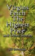 Virgins Fetch the Highest Price and Other Stories - Stevenson, Jill