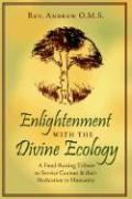 Enlightenment with the Divine Ecology: A Fund-Raising Tribute to Service Canines and Their Dedication to Humanity - Rev Andrew O. M. S. , Andrew O. M. S.