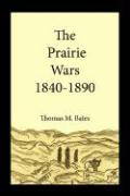 The Prairie Wars 1840-1890 - Bates, Thomas M.