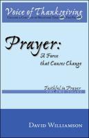 Prayer Prayer: A Force That Causes Change a Force That Causes Change - Williamson, David