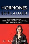 Hormones Explained: Anti-Aging Medicine, Bioidentical Hormone Replacement, and the Controversies - Dr Selma Rashid, Selma Rashid