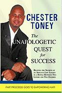 The Unapologetic Quest for Success - Chester Toney, Toney
