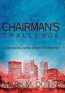 The Chairman's Challenge: A Continuing Novel of Big City Politics - Quinn, Mark M.