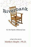 Riverbank: Or, the Upside of Memory Loss - Maple Ph. D. , Marilyn