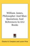 William James, Philosopher and Man: Quotations and References in 652 Books