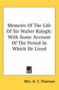 Memoirs of the Life of Sir Walter Ralegh: With Some Account of the Period in Which He Lived - Thomson, Mrs A. T.