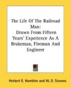 The Life of the Railroad Man: Drawn from Fifteen Years' Experience as a Brakeman, Fireman and Engineer - Hamblen, Herbert E.