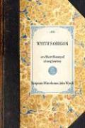 Wyeth's Oregon - Wyeth, John; Waterhouse, Benjamin