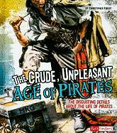 The Crude, Unpleasant Age of Pirates: The Disgusting Details about the Life of Pirates - Forest, Christopher