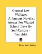General Lew Wallace: A Famous Novelist Atones for Wasted School Days by Self-Culture - Pamphlet - Marden, Orison Swett