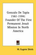 Gonzalo de Tapia 1561-1594: Founder of the First Permanent Jesuit Mission in North America - Shiels, W. Eugene