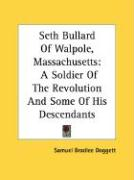 Seth Bullard of Walpole, Massachusetts: A Soldier of the Revolution and Some of His Descendants - Doggett, Samuel Bradlee