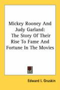 Mickey Rooney and Judy Garland: The Story of Their Rise to Fame and Fortune in the Movies - Gruskin, Edward I.