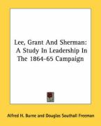 Lee, Grant and Sherman: A Study in Leadership in the 1864-65 Campaign - Burne, Alfred H.