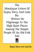 The Himalayan Letters of Gypsy Davy and Lady Ba: Written on Pilgrimage to the High Quiet Places Among the Simple People of an Old Folk Tale - Davy, Gypsy; Ba, Lady