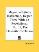 Mayan Religious Instruction, Degree Three with 12 Revelations: No. 11, the Eleventh Revelation - The Mayans, Mayans