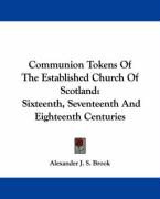 Communion Tokens of the Established Church of Scotland: Sixteenth, Seventeenth and Eighteenth Centuries - Brook, Alexander J. S.
