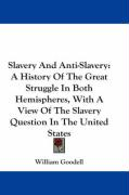 Slavery and Anti-Slavery: A History of the Great Struggle in Both Hemispheres, with a View of the Slavery Question in the United States - Goodell, William