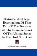 Historical and Legal Examination of That Part of the Decision of the Supreme Court of the United States in the Dred Scott Case - Benton, Thomas Hart