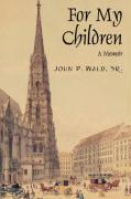 For My Children: A Memoir - Wald Sr, John P.